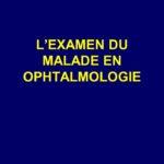 L'EXAMEN DU MALADE EN OPHTALMOLOGIE .PDF