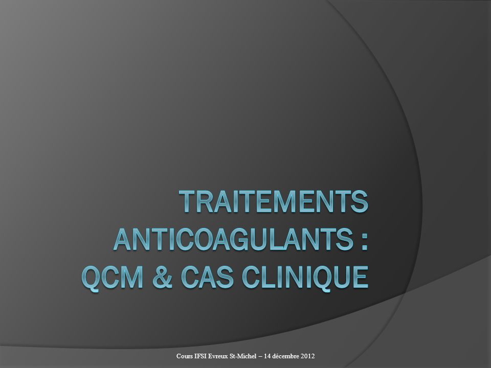 TRAITEMENTS ANTICOAGULANTS : QCM & cas clinique.QCM (PDF)