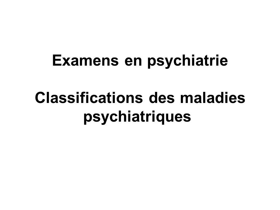 Examens en psychiatrie Classifications des maladies psychiatriques .PDF