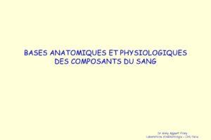 BASES ANATOMIQUES ET PHYSIOLOGIQUES DES COMPOSANTS DU SANG .PDF