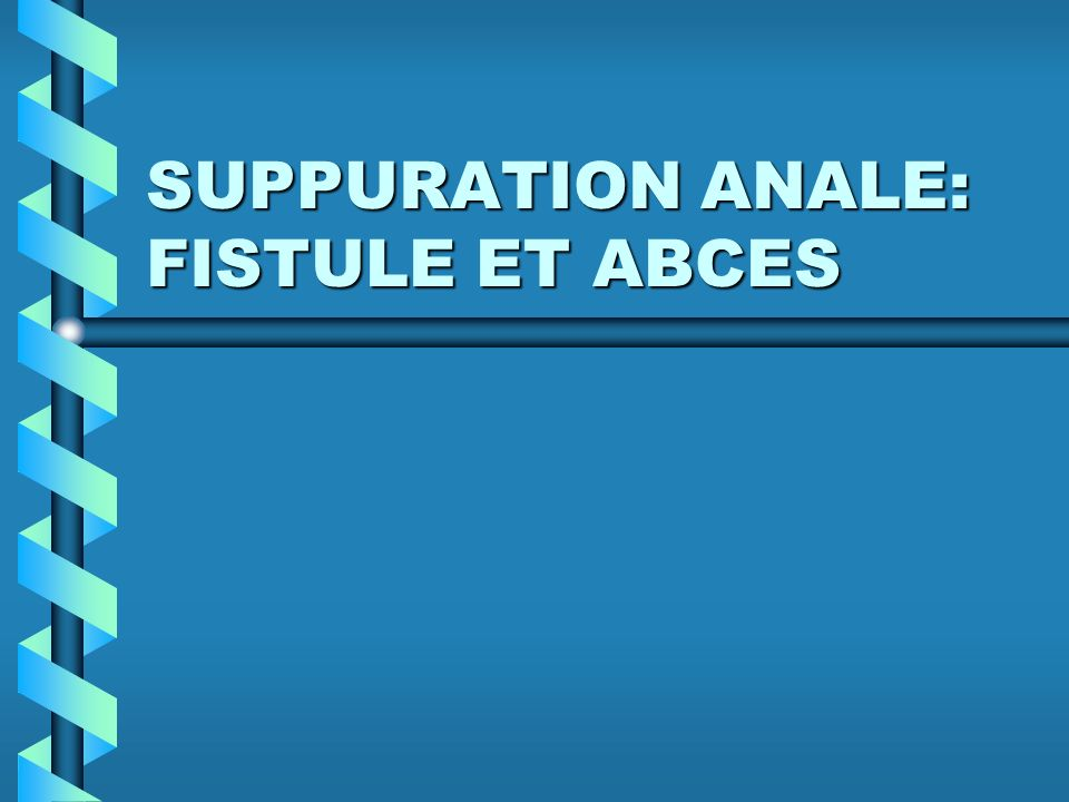 SUPPURATION ANALE: FISTULE ET ABCES .PDF