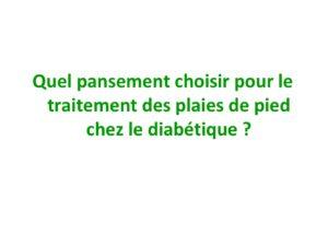 Quel pansement choisir pour le traitement des plaies de pied chez le diabétique ? .PDF